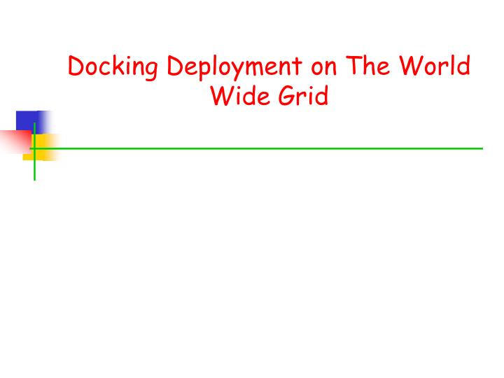 Docking Deployment on The World Wide Grid