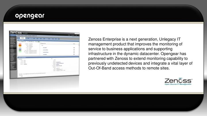 Zenoss Enterprise is a next generation, Unlegacy IT management product that improves the monitoring ...