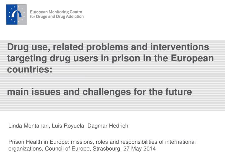 Drug use, related problems and interventions targeting drug users in prison in the European countrie...