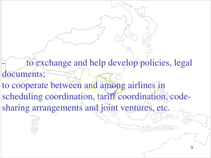 - to exchange and help develop policies, legal documents;