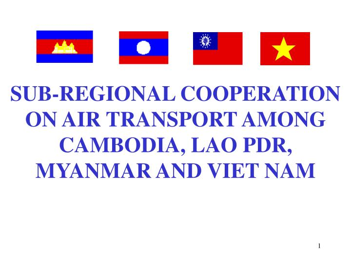 Sub regional cooperation on air transport among cambodia lao pdr myanmar and viet nam