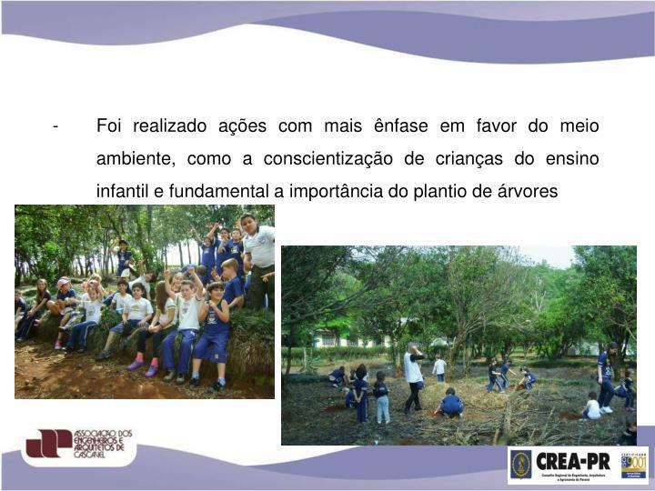Foi realizado ações com mais ênfase em favor do meio ambiente, como a conscientização de crianças do ensino infantil e fundamental a importância do plantio de árvores