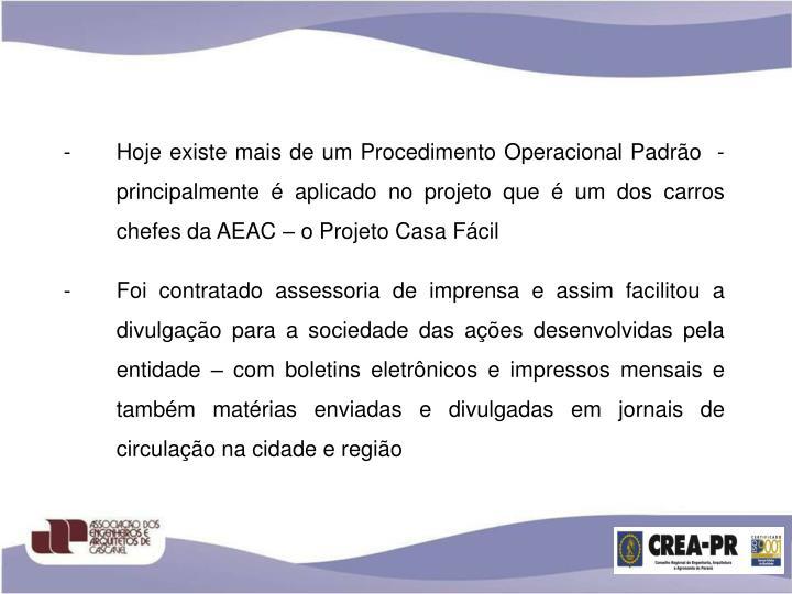 Hoje existe mais de um Procedimento Operacional Padrão  -  principalmente é aplicado no projeto que é um dos carros chefes da AEAC – o Projeto Casa Fácil
