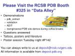 please visit the rcsb pdb booth 325 in data alley