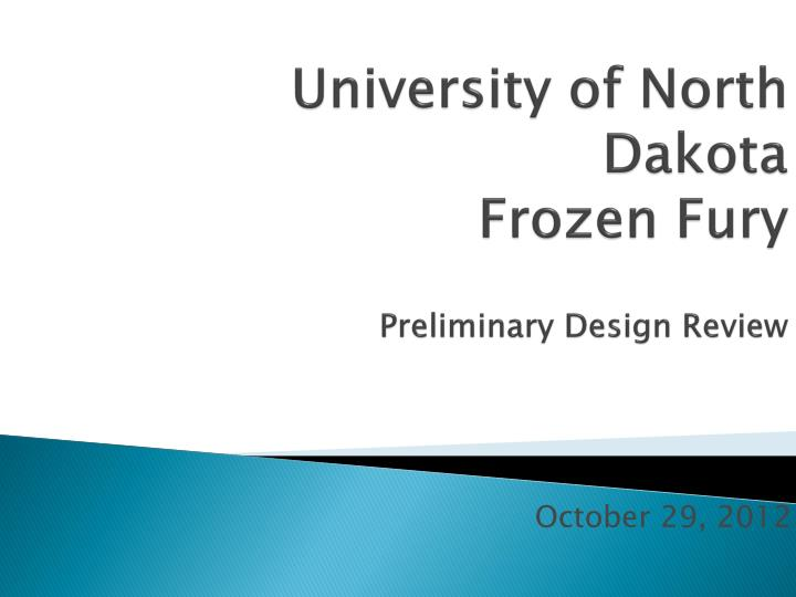 University of north dakota frozen fury preliminary design review
