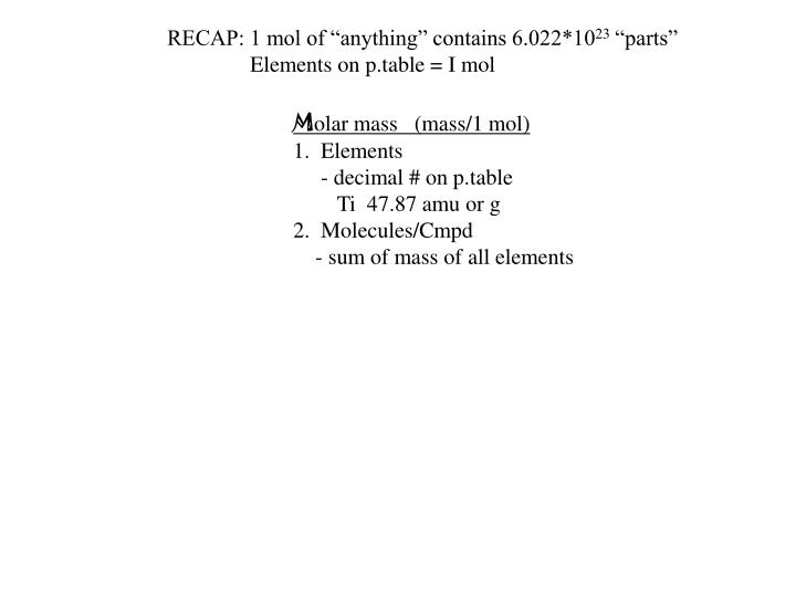"RECAP: 1 mol of ""anything"" contains 6.022*10"