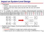impact on system level design