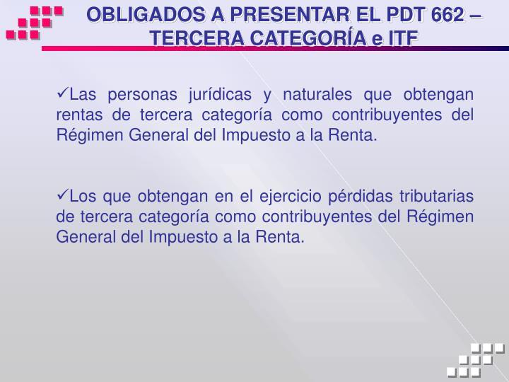 OBLIGADOS A PRESENTAR EL PDT 662 – TERCERA CATEGORÍA e ITF