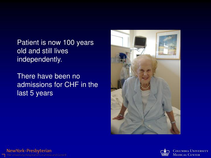 Patient is now 100 years old and still lives independently.