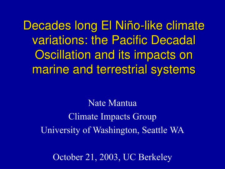 Decades long El Niño-like climate variations: the Pacific Decadal Oscillation and its impacts on ma...