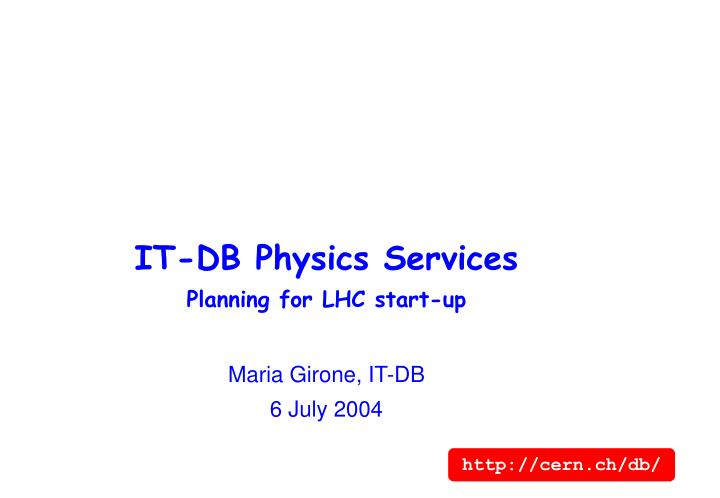 it db physics services planning for lhc start up maria girone it db 6 july 2004