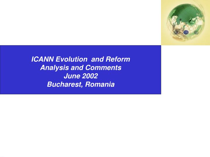 icann evolution and reform analysis and comments june 2002 bucharest romania n.
