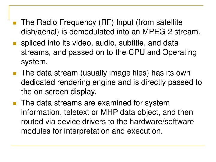 The Radio Frequency (RF) Input (from satellite dish/aerial) is demodulated into an MPEG-2 stream.