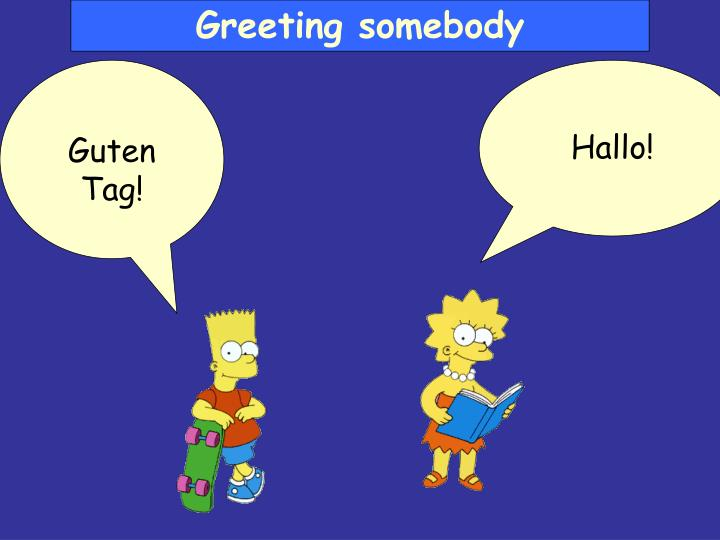 Greeting somebody