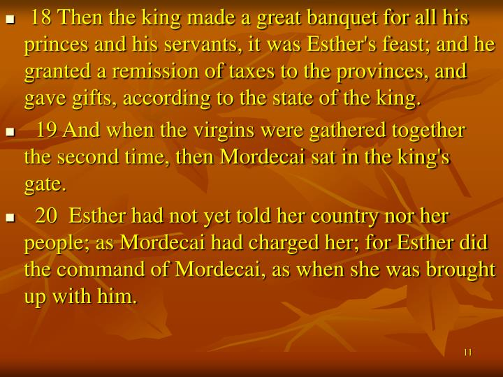 18 Then the king made a great banquet for all his princes and his servants, it was Esther's feast; and he granted a remission of taxes to the provinces, and gave gifts, according to the state of the king.