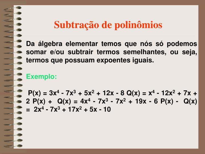 Da álgebra elementar temos que nós só podemos somar e/ou subtrair termos semelhantes, ou seja, termos que possuam expoentes iguais.