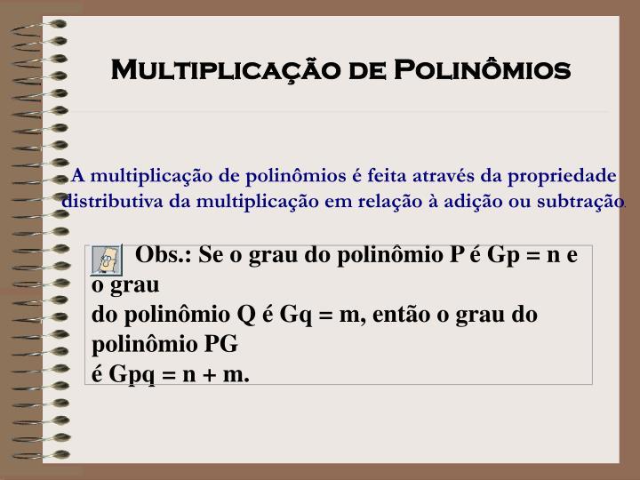 Obs.: Se o grau do polinômio P é Gp = n e o grau