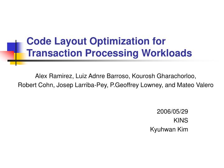 code layout optimization for transaction processing workloads n.