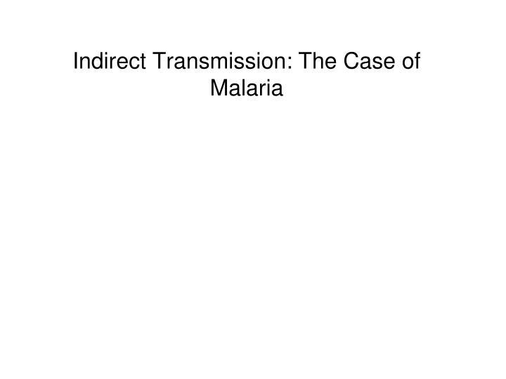 Indirect Transmission: The Case of  Malaria