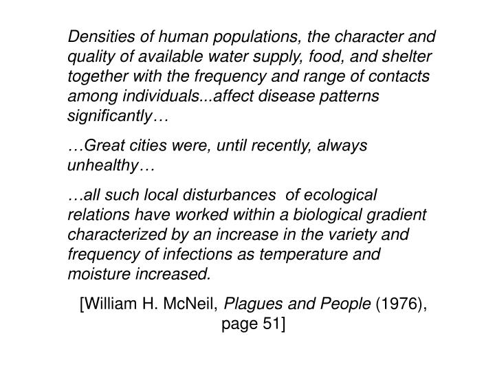 Densities of human populations, the character and quality of available water supply, food, and shelt...