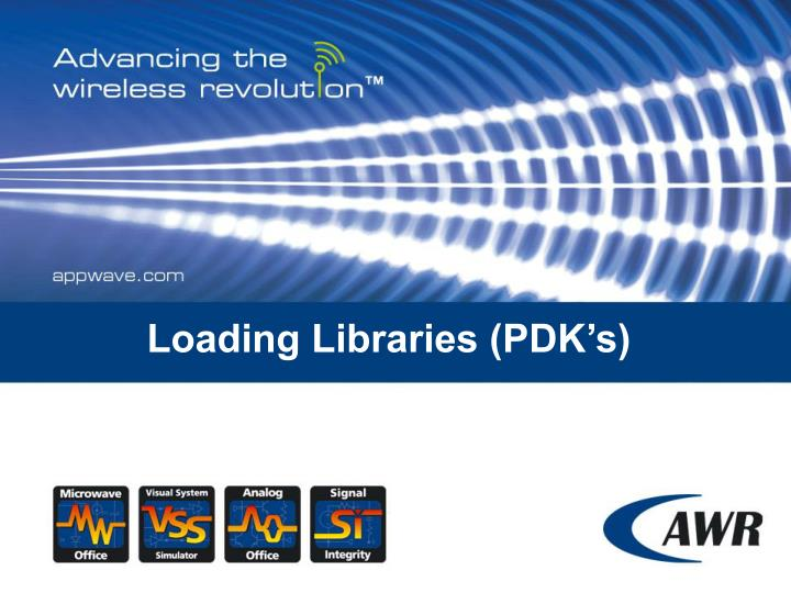 Loading Libraries (PDK's)