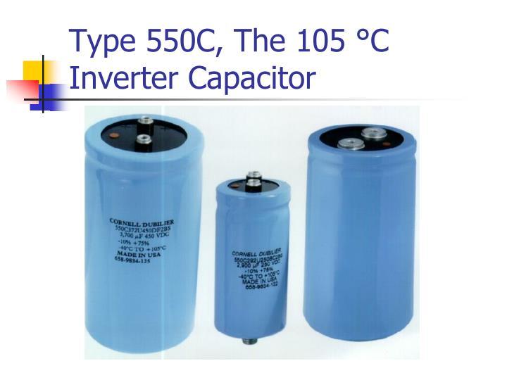 Type 550C, The 105 °C Inverter Capacitor