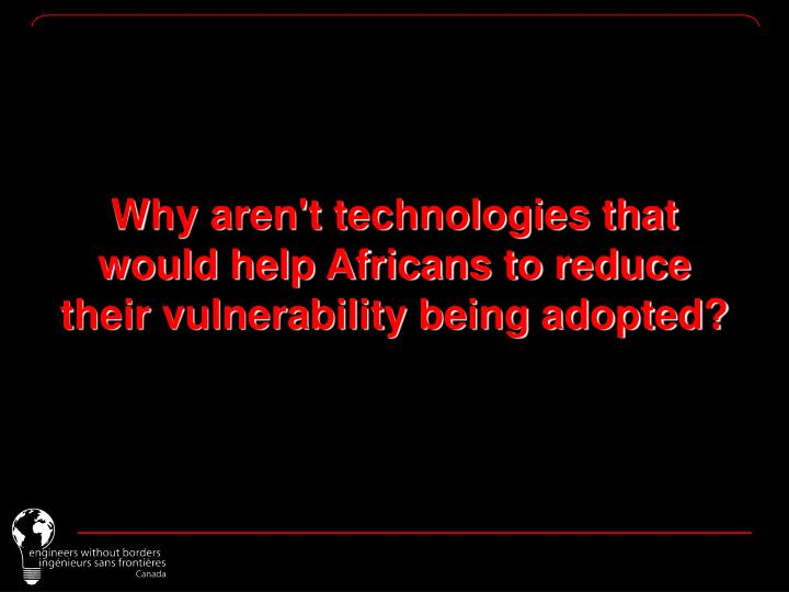 Why aren't technologies that would help Africans to reduce their vulnerability being adopted?