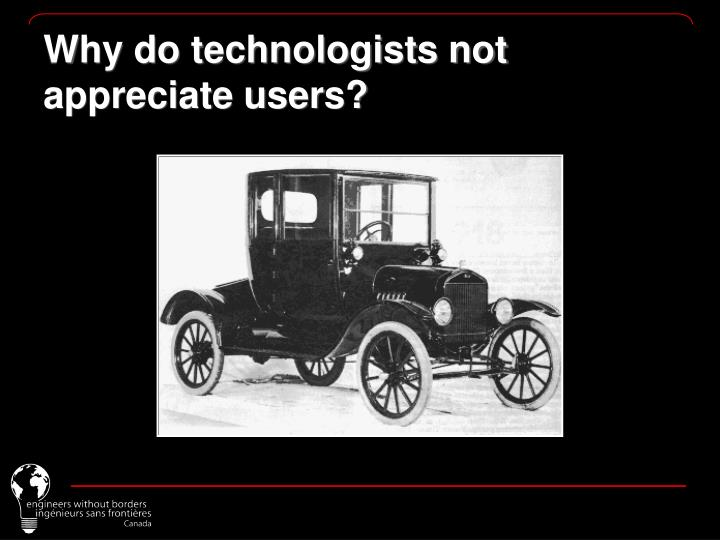 Why do technologists not appreciate users?