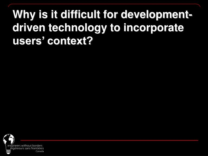 Why is it difficult for development-driven technology to incorporate users' context?