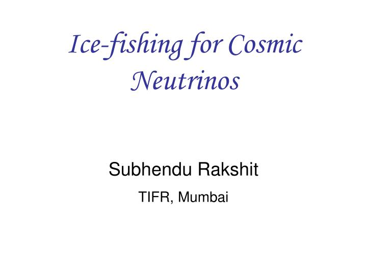 ice fishing for cosmic neutrinos
