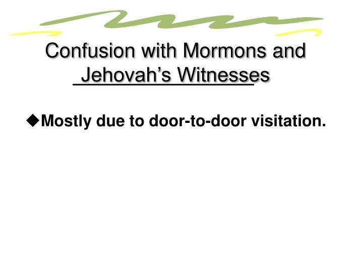 Confusion with Mormons and Jehovah's Witnesses