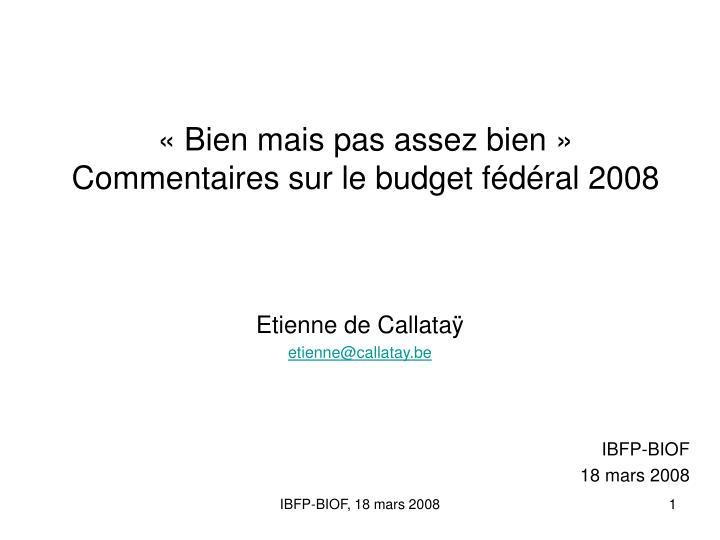 Bien mais pas assez bien commentaires sur le budget f d ral 2008