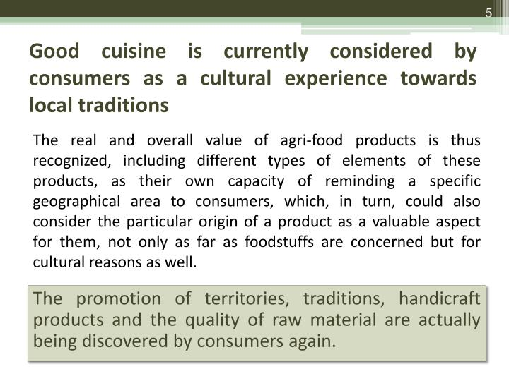 Good cuisine is currently considered by consumers as a cultural experience towards local traditions