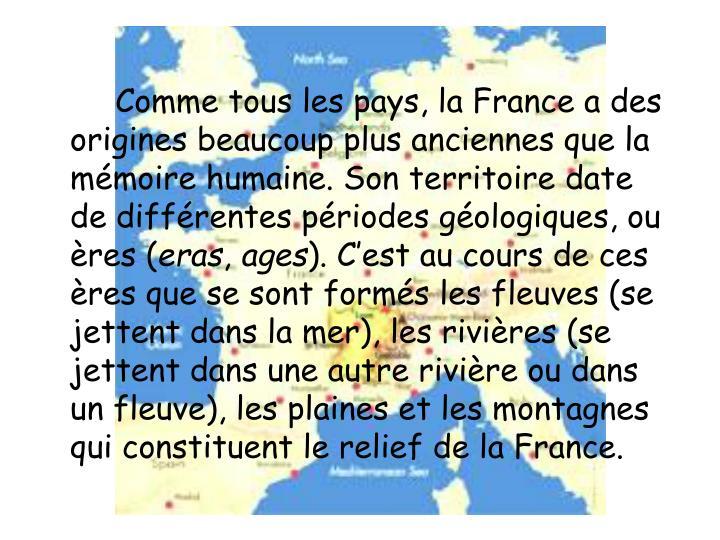 Comme tous les pays, la France a des origines beaucoup plus anciennes que la mémoire humaine. Son t...