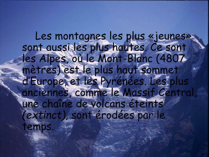 Les montagnes les plus «jeunes» sont aussi les plus hautes. Ce sont les Alpes, où le Mont-Blanc (...