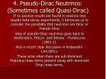 4 pseudo dirac neutrinos sometimes called quasi dirac