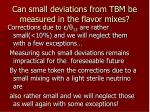 can small deviations from tbm be measured in the flavor mixes