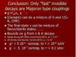 conclusion only fast invisible decays are majoron type couplings