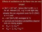 effects of oscillations on the flavor mix are very simple