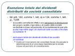 esenzione totale dei dividendi distribuiti da societ consolidate
