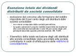 esenzione totale dei dividendi distribuiti da societ consolidate1