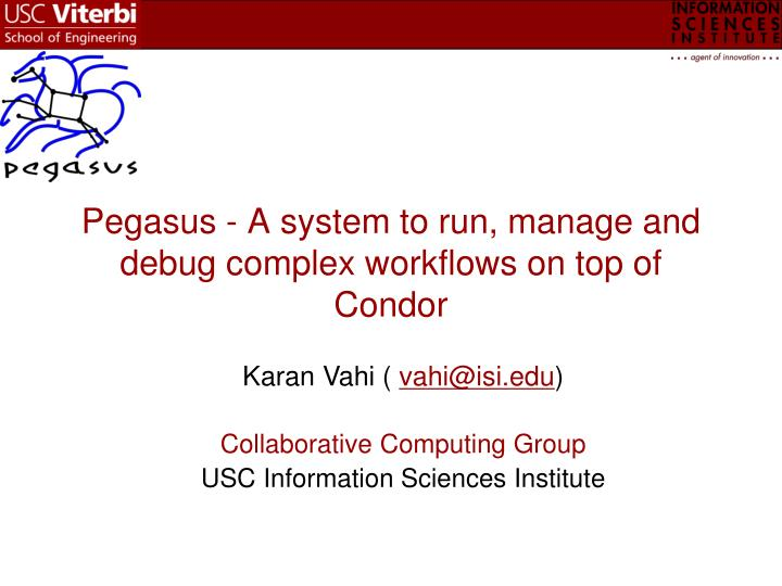 pegasus a system to run manage and debug complex workflows on top of condor n.