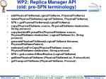 wp2 replica manager api old pre sfn terminology