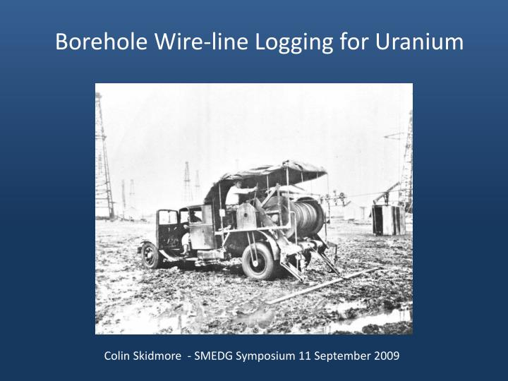 PPT - Borehole Wire-line Logging for Uranium PowerPoint