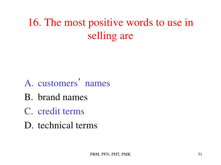 16. The most positive words to use in selling are
