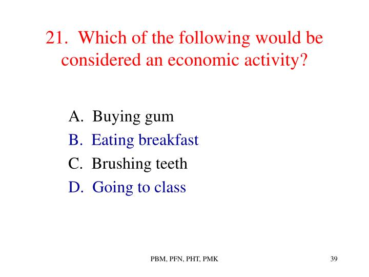 21.  Which of the following would be considered an economic activity?