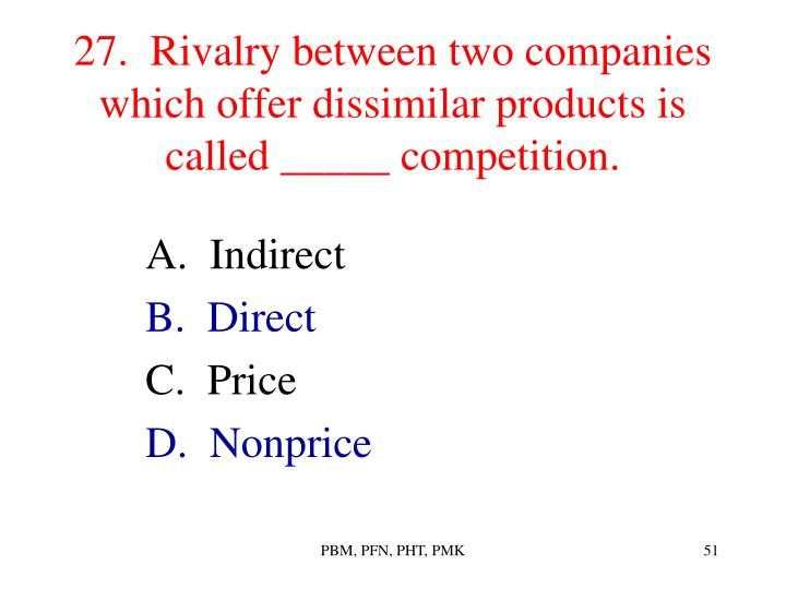 27.  Rivalry between two companies which offer dissimilar products is called _____ competition.