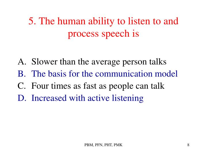 5. The human ability to listen to and process speech is