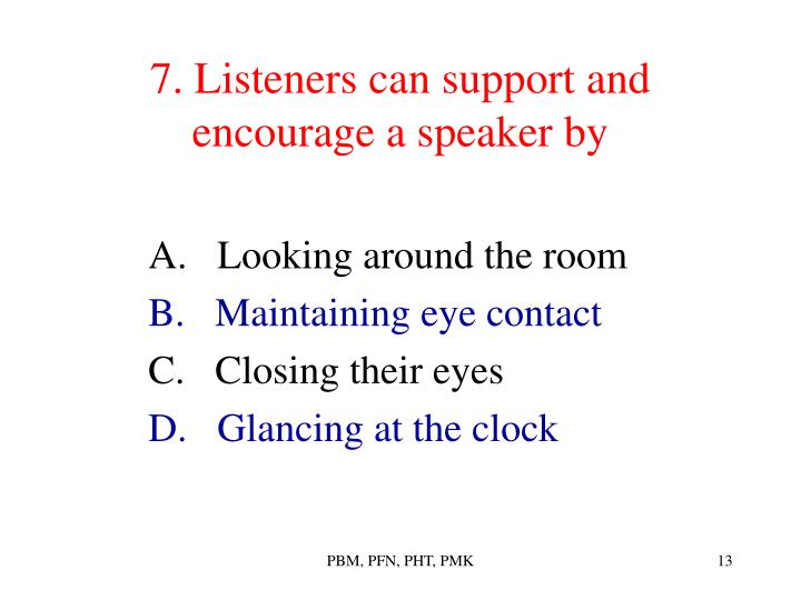 7. Listeners can support and encourage a speaker by