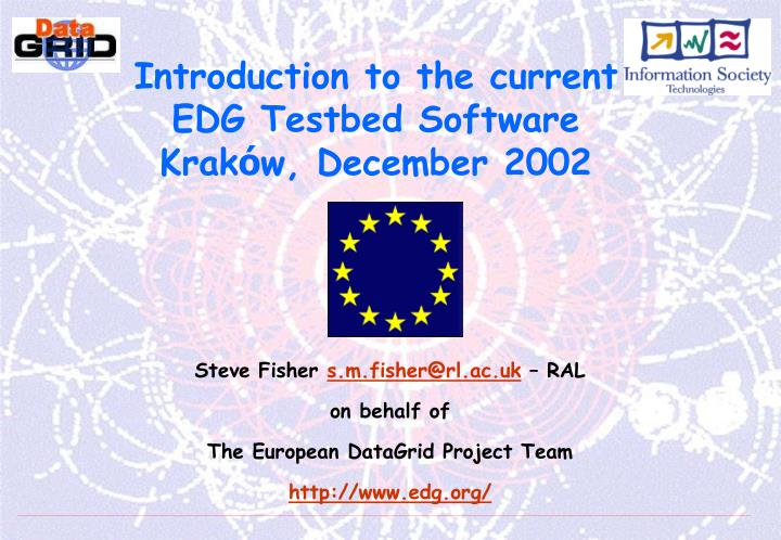 introduction to the current edg testbed software krak w december 2002 n.
